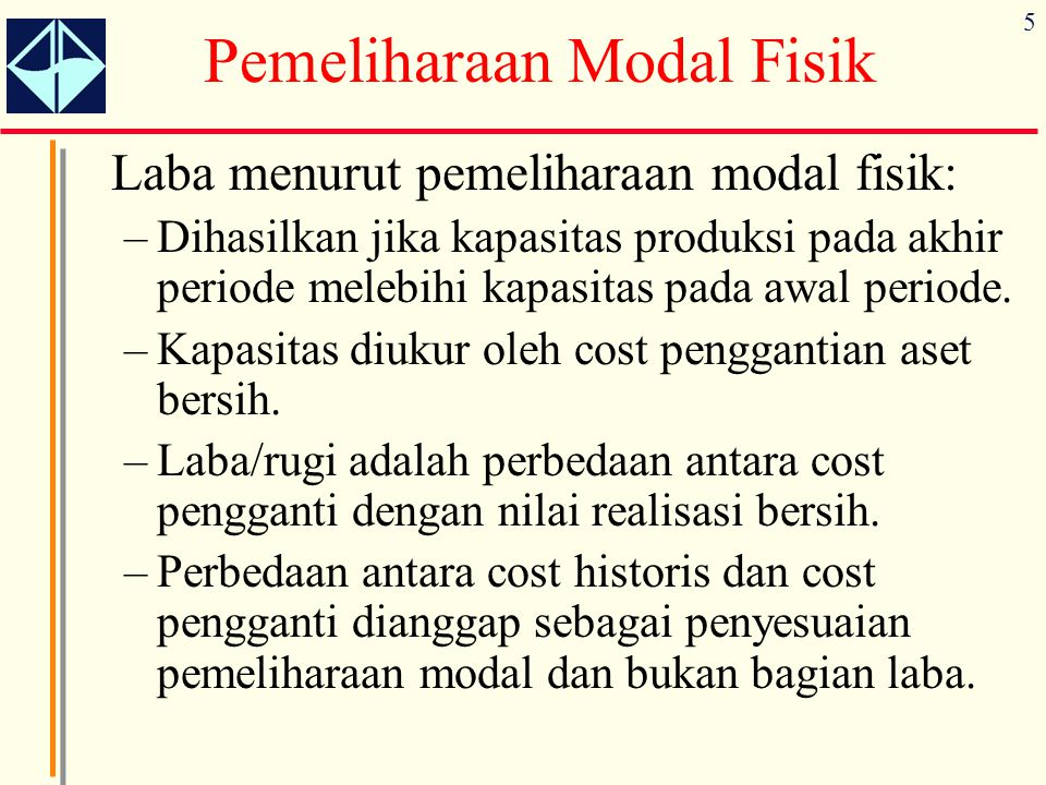 5 Laba menurut pemeliharaan modal fisik: –Dihasilkan jika kapasitas produksi pada akhir periode melebihi kapasitas pada awal periode.