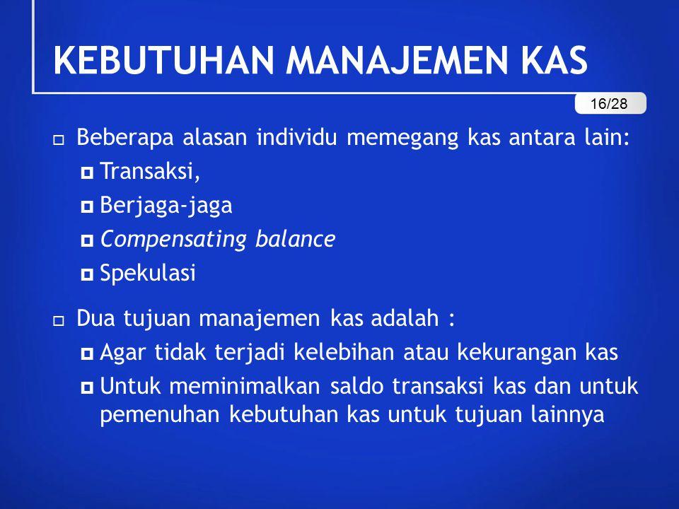  Beberapa alasan individu memegang kas antara lain:  Transaksi,  Berjaga-jaga  Compensating balance  Spekulasi  Dua tujuan manajemen kas adalah