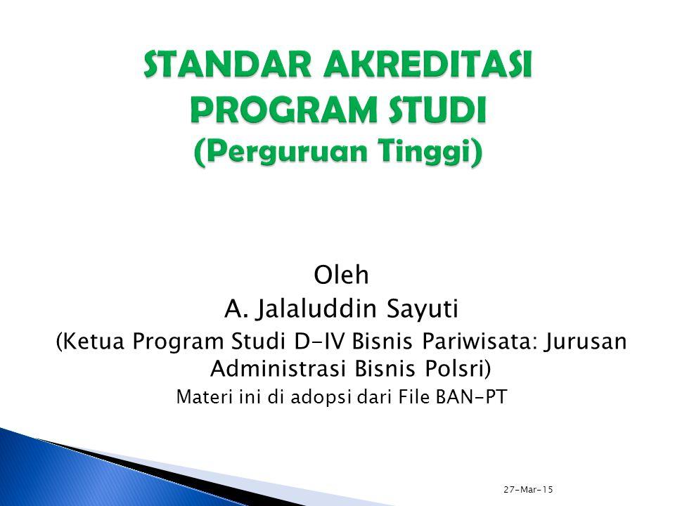 BAN-PT NATIONAL ACCREDITATION AGENCY FOR HIGHER EDUCATION BAN-PT NATIONAL ACCREDITATION AGENCY FOR HIGHER EDUCATION 27-Mar-15 ELEMEN STANDAR 3: MAHASISWA DAN LULUSAN (1 dari 3) 1.