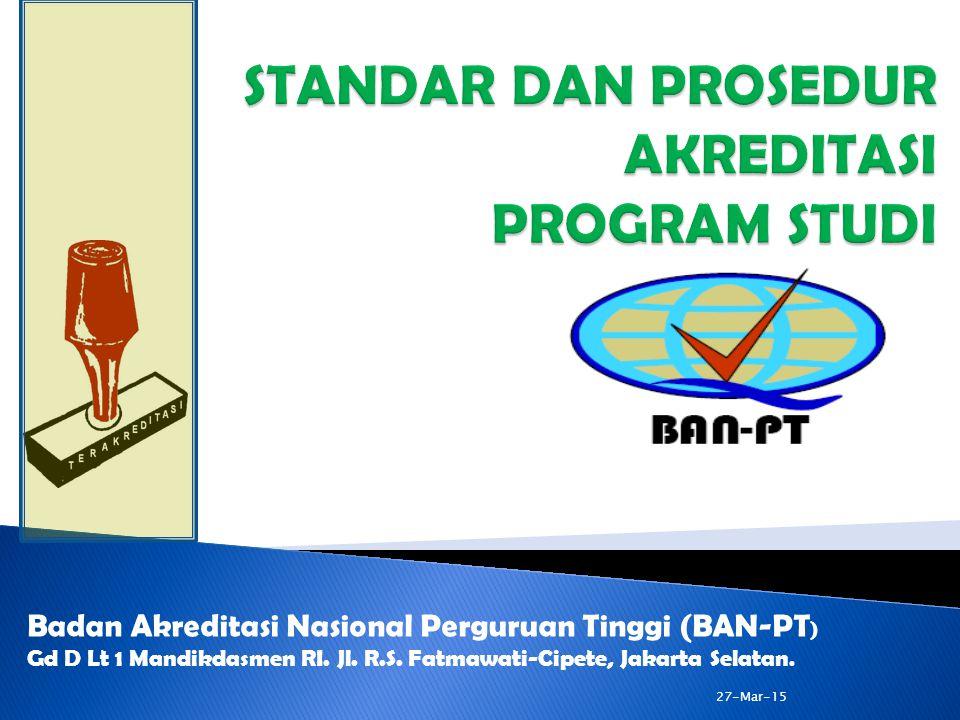BAN-PT NATIONAL ACCREDITATION AGENCY FOR HIGHER EDUCATION BAN-PT NATIONAL ACCREDITATION AGENCY FOR HIGHER EDUCATION 27-Mar-15 ELEMEN STANDAR 3: MAHASISWA DAN LULUSAN (2 dari 3) 3.Profil mahasiswa yang meliputi: prestasi dan reputasi akademik, bakat dan minat.