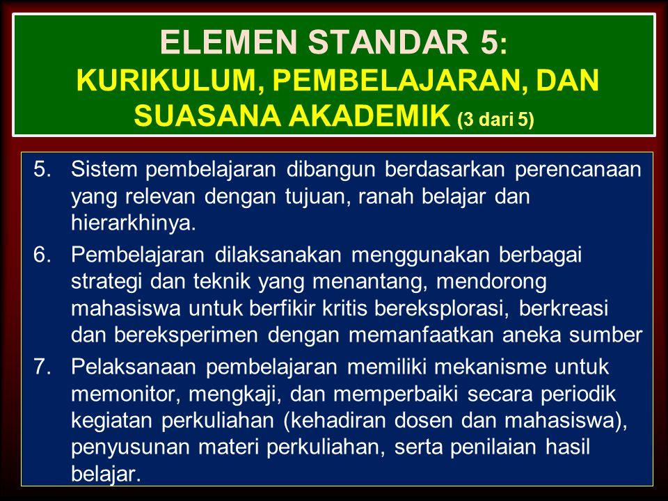 27-Mar-15 ELEMEN STANDAR 5 : KURIKULUM, PEMBELAJARAN, DAN SUASANA AKADEMIK (2 dari 5) 3.Kurikulum harus dinilai berdasarkan relevansinya dengan tujuan