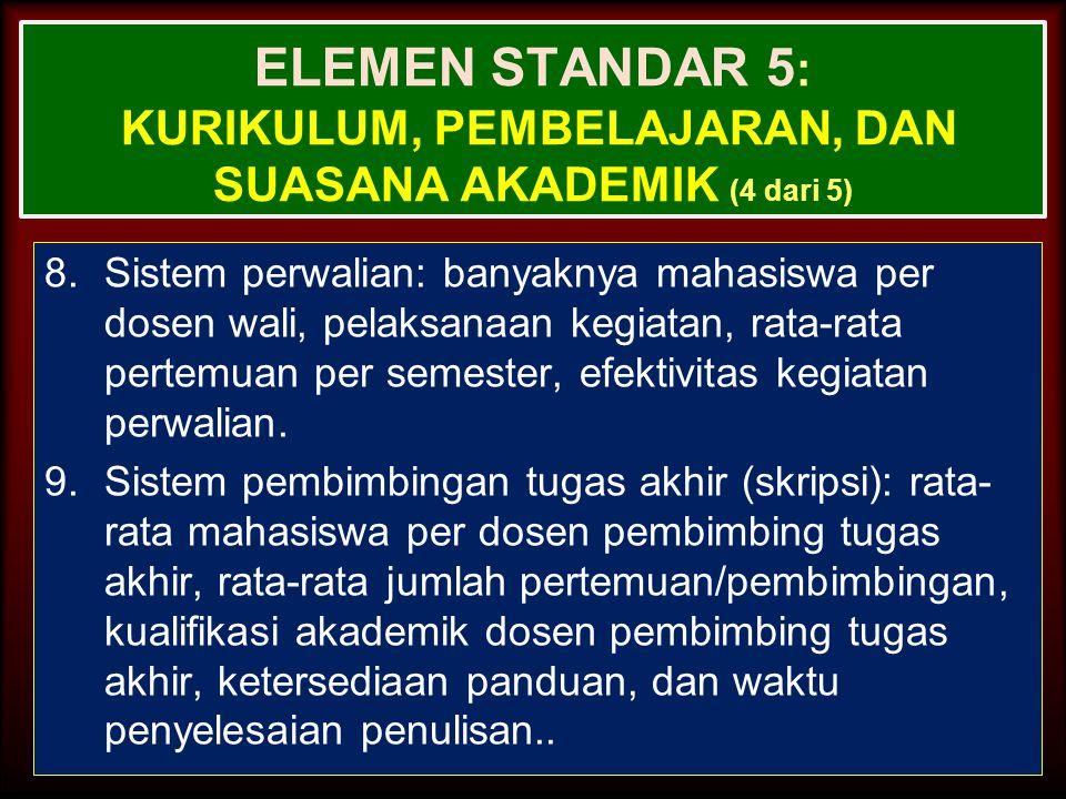 27-Mar-15 ELEMEN STANDAR 5 : KURIKULUM, PEMBELAJARAN, DAN SUASANA AKADEMIK (3 dari 5) 5.Sistem pembelajaran dibangun berdasarkan perencanaan yang rele