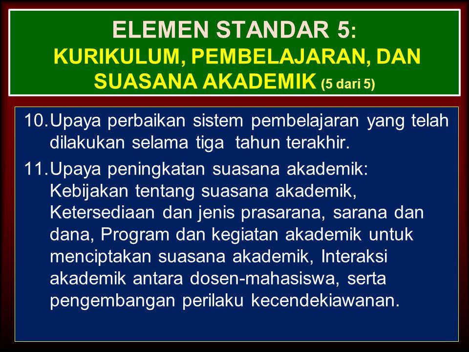 27-Mar-15 ELEMEN STANDAR 5 : KURIKULUM, PEMBELAJARAN, DAN SUASANA AKADEMIK (4 dari 5) 8.Sistem perwalian: banyaknya mahasiswa per dosen wali, pelaksan