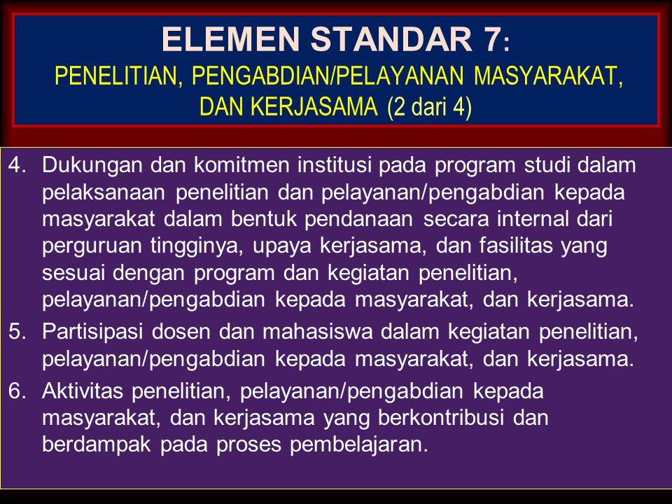 27-Mar-15 ELEMEN STANDAR 7 : PENELITIAN, PENGABDIAN/PELAYANAN MASYARAKAT, DAN KERJASAMA (3 dari 4) 1.Partisipasi aktif dalam perencanaan, implementasi