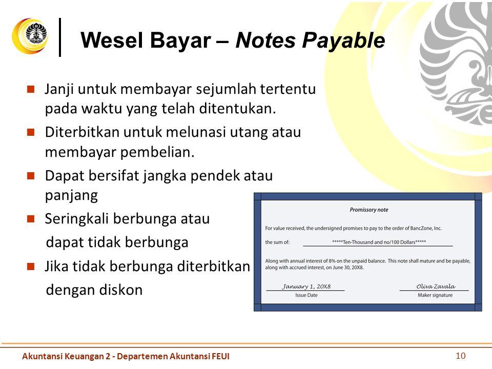 Wesel Bayar – Notes Payable Janji untuk membayar sejumlah tertentu pada waktu yang telah ditentukan. Diterbitkan untuk melunasi utang atau membayar pe