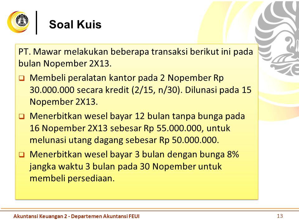 Soal Kuis PT. Mawar melakukan beberapa transaksi berikut ini pada bulan Nopember 2X13.  Membeli peralatan kantor pada 2 Nopember Rp 30.000.000 secara