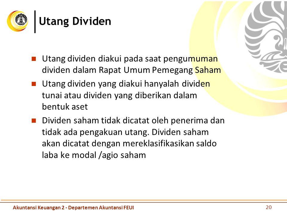 Utang dividen diakui pada saat pengumuman dividen dalam Rapat Umum Pemegang Saham Utang dividen yang diakui hanyalah dividen tunai atau dividen yang d