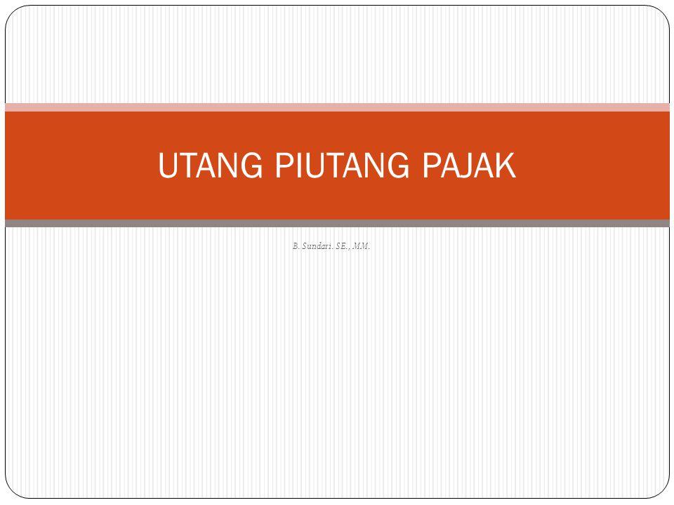 B. Sundari. SE., MM. UTANG PIUTANG PAJAK