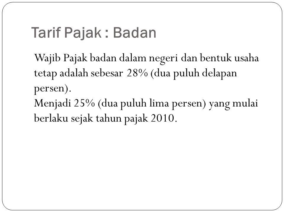 Tarif Pajak : Badan Wajib Pajak badan dalam negeri dan bentuk usaha tetap adalah sebesar 28% (dua puluh delapan persen).
