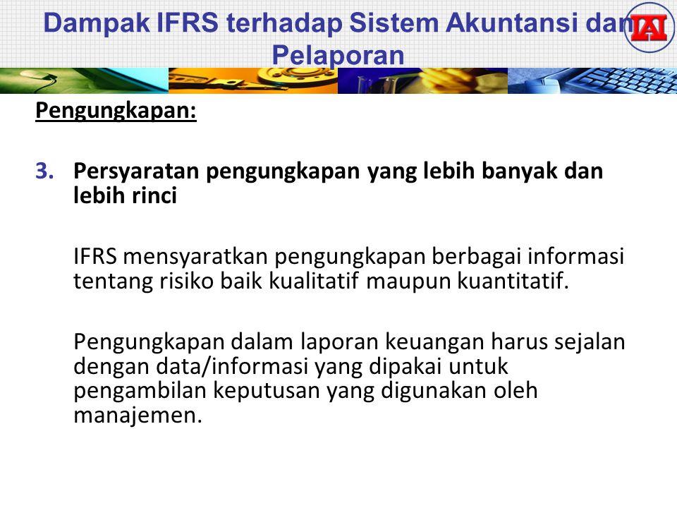 Dampak IFRS terhadap Sistem Akuntansi dan Pelaporan Pengungkapan: 3.Persyaratan pengungkapan yang lebih banyak dan lebih rinci IFRS mensyaratkan pengu