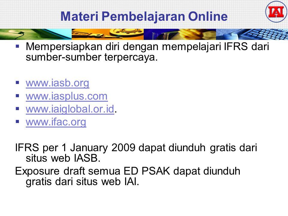 Materi Pembelajaran Online  Mempersiapkan diri dengan mempelajari IFRS dari sumber-sumber terpercaya.  www.iasb.org www.iasb.org  www.iasplus.com w