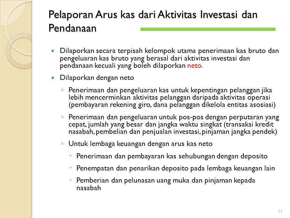 Pelaporan Arus kas dari Aktivitas Investasi dan Pendanaan Dilaporkan secara terpisah kelompok utama penerimaan kas bruto dan pengeluaran kas bruto yan