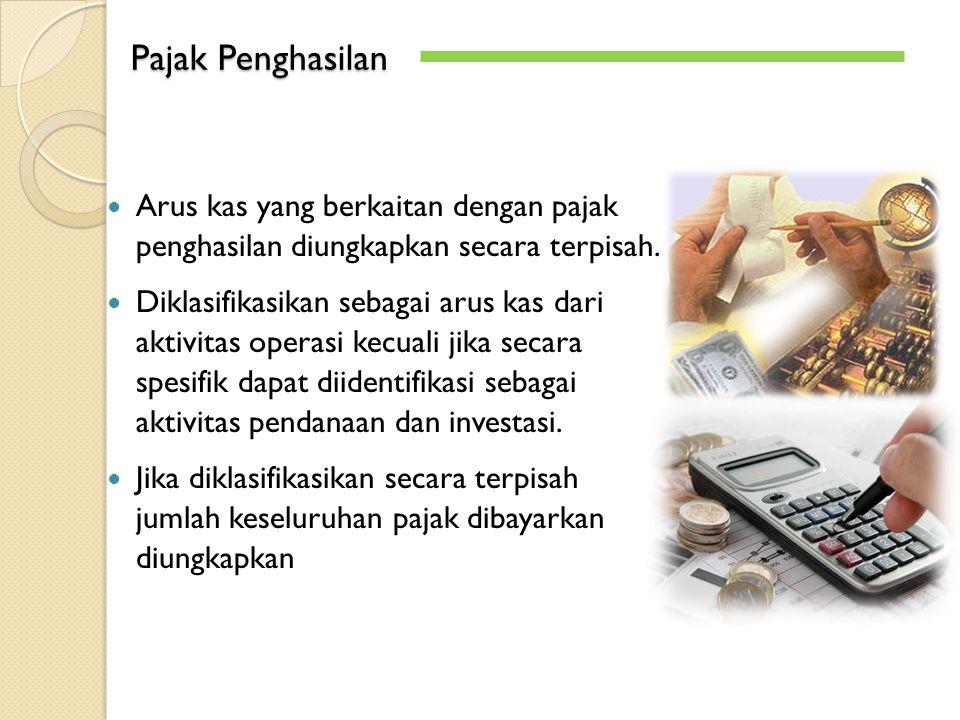Arus kas yang berkaitan dengan pajak penghasilan diungkapkan secara terpisah. Diklasifikasikan sebagai arus kas dari aktivitas operasi kecuali jika se