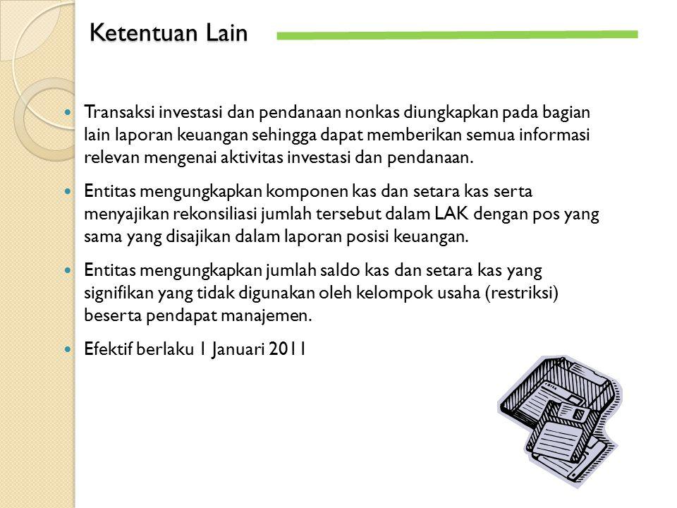 Transaksi investasi dan pendanaan nonkas diungkapkan pada bagian lain laporan keuangan sehingga dapat memberikan semua informasi relevan mengenai akti