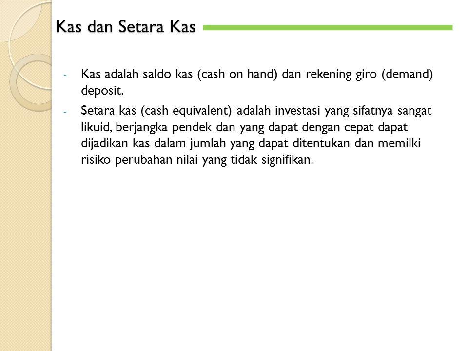- Kas adalah saldo kas (cash on hand) dan rekening giro (demand) deposit. - Setara kas (cash equivalent) adalah investasi yang sifatnya sangat likuid,
