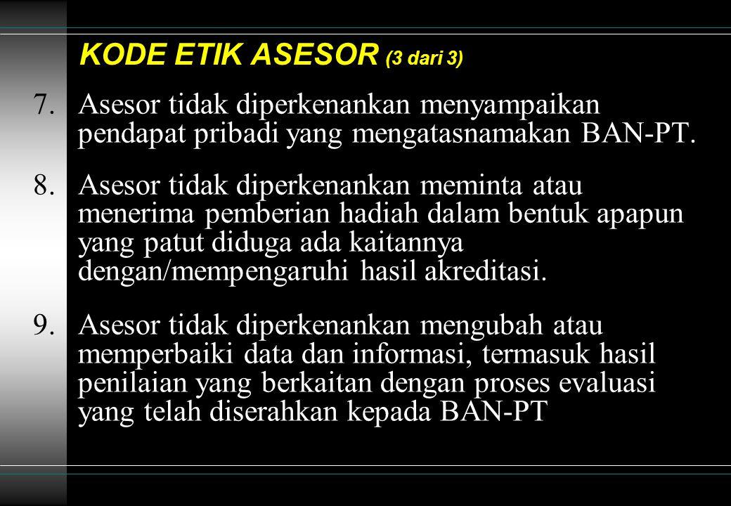 KODE ETIK ASESOR (3 dari 3) 7.Asesor tidak diperkenankan menyampaikan pendapat pribadi yang mengatasnamakan BAN-PT.