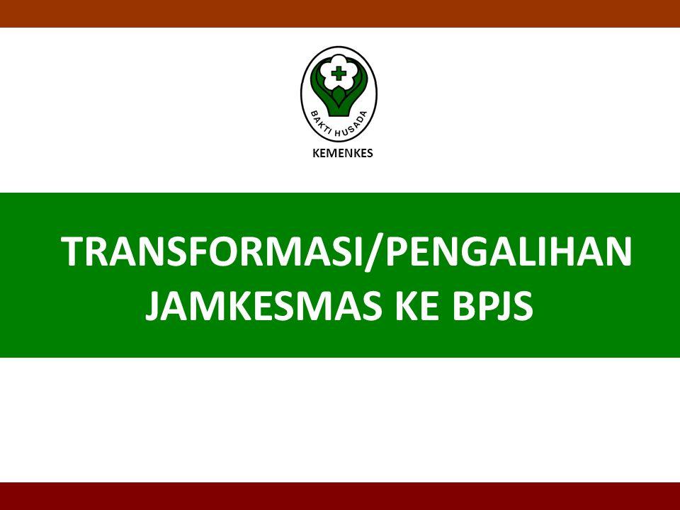 TRANSFORMASI/PENGALIHAN JAMKESMAS KE BPJS
