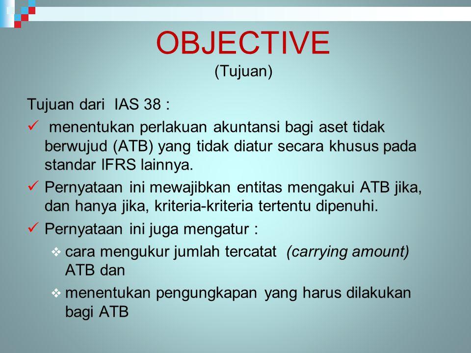 IAS 38 diterapkan pada semua Aktiva Tak Berwujud (ATB) Kecuali :  ATB yang diatur oleh standar IFRS lainnya, (spt ATB tersedia u/ dijual, aset pajak tangguhan, aset leasing, aset yg timbul dari employee benefits dan Goodwill.