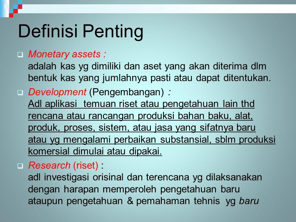 Definisi Penting  Monetary assets : adalah kas yg dimiliki dan aset yang akan diterima dlm bentuk kas yang jumlahnya pasti atau dapat ditentukan.  D