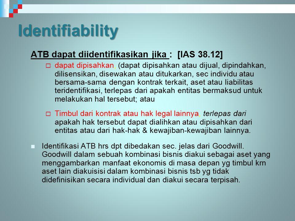 Identifiability ATB dapat diidentifikasikan jika : [IAS 38.12]  dapat dipisahkan, (dapat dipisahkan atau dijual, dipindahkan, dilisensikan, disewakan