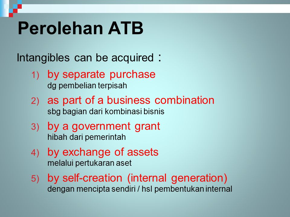 Perolehan ATB Intangibles can be acquired : 1) by separate purchase dg pembelian terpisah 2) as part of a business combination sbg bagian dari kombina