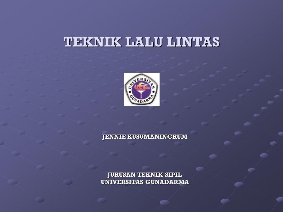 TEKNIK LALU LINTAS JURUSAN TEKNIK SIPIL UNIVERSITAS GUNADARMA JENNIE KUSUMANINGRUM