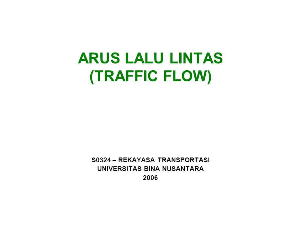 ARUS LALU LINTAS (TRAFFIC FLOW) S0324 – REKAYASA TRANSPORTASI UNIVERSITAS BINA NUSANTARA 2006