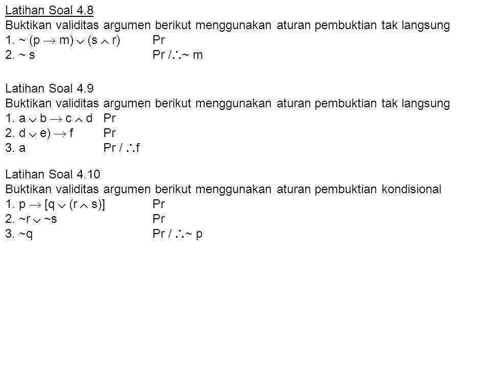 Latihan Soal 4.9 Buktikan validitas argumen berikut menggunakan aturan pembuktian tak langsung 1. a  b  c  dPr 2. d  e)  fPr 3. aPr /  f Latihan