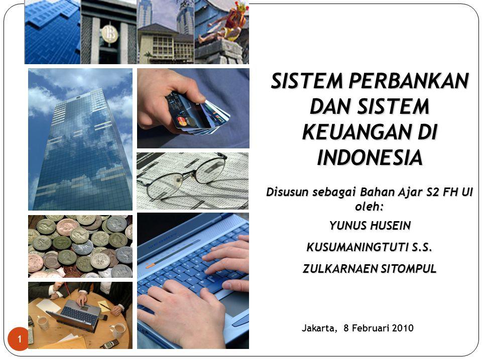 1 Jakarta, 8 Februari 2010 SISTEM PERBANKAN DAN SISTEM KEUANGAN DI INDONESIA Disusun sebagai Bahan Ajar S2 FH UI oleh: YUNUS HUSEIN KUSUMANINGTUTI S.S