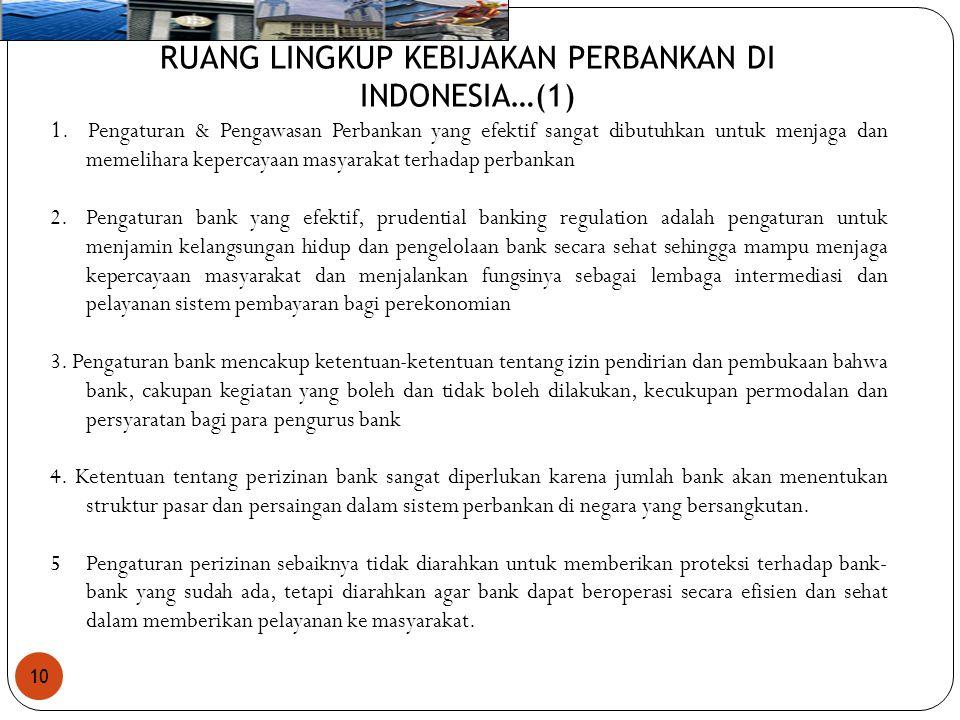 10 RUANG LINGKUP KEBIJAKAN PERBANKAN DI INDONESIA…(1) 1. Pengaturan & Pengawasan Perbankan yang efektif sangat dibutuhkan untuk menjaga dan memelihara