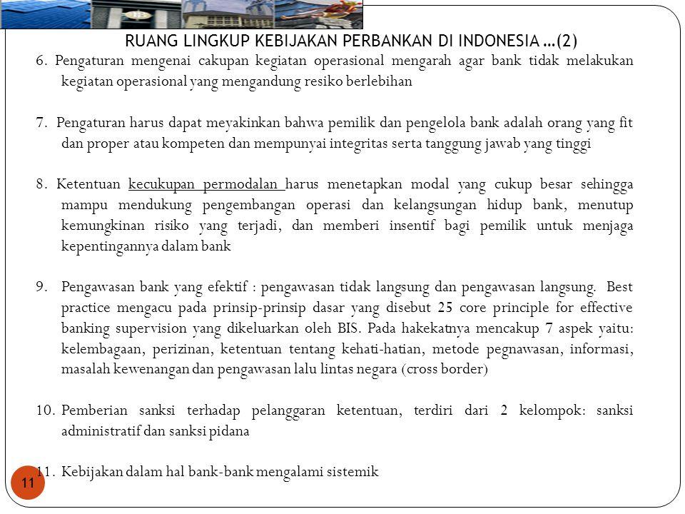 11 RUANG LINGKUP KEBIJAKAN PERBANKAN DI INDONESIA …(2) 6. Pengaturan mengenai cakupan kegiatan operasional mengarah agar bank tidak melakukan kegiatan