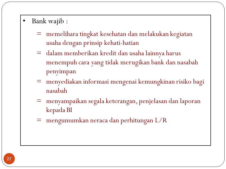 27 Bank wajib : =memelihara tingkat kesehatan dan melakukan kegiatan usaha dengan prinsip kehati-hatian =dalam memberikan kredit dan usaha lainnya har