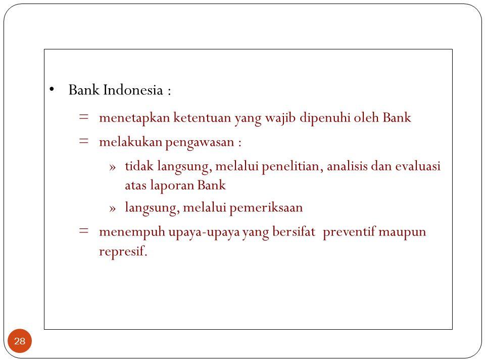 28 Bank Indonesia : =menetapkan ketentuan yang wajib dipenuhi oleh Bank =melakukan pengawasan : »tidak langsung, melalui penelitian, analisis dan eval