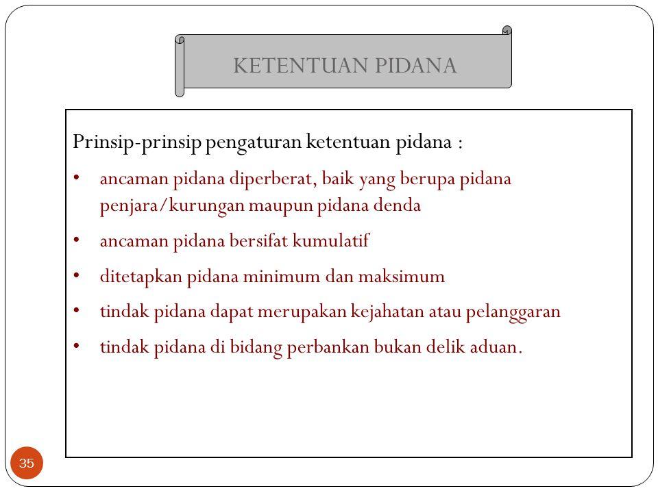 KETENTUAN PIDANA 35 Prinsip-prinsip pengaturan ketentuan pidana : ancaman pidana diperberat, baik yang berupa pidana penjara/kurungan maupun pidana de