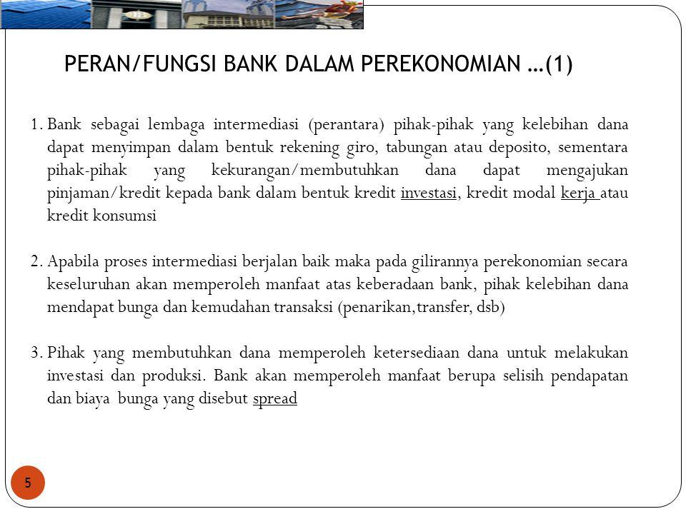 5 PERAN/FUNGSI BANK DALAM PEREKONOMIAN …(1) 1.Bank sebagai lembaga intermediasi (perantara) pihak-pihak yang kelebihan dana dapat menyimpan dalam bent