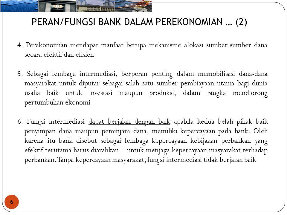 6 PERAN/FUNGSI BANK DALAM PEREKONOMIAN … (2) 4. Perekonomian mendapat manfaat berupa mekanisme alokasi sumber-sumber dana secara efektif dan efisien 5