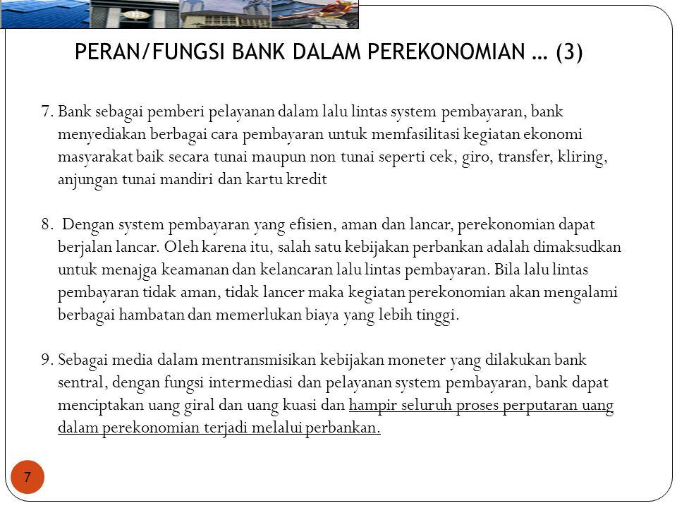 7 PERAN/FUNGSI BANK DALAM PEREKONOMIAN … (3) 7.Bank sebagai pemberi pelayanan dalam lalu lintas system pembayaran, bank menyediakan berbagai cara pemb