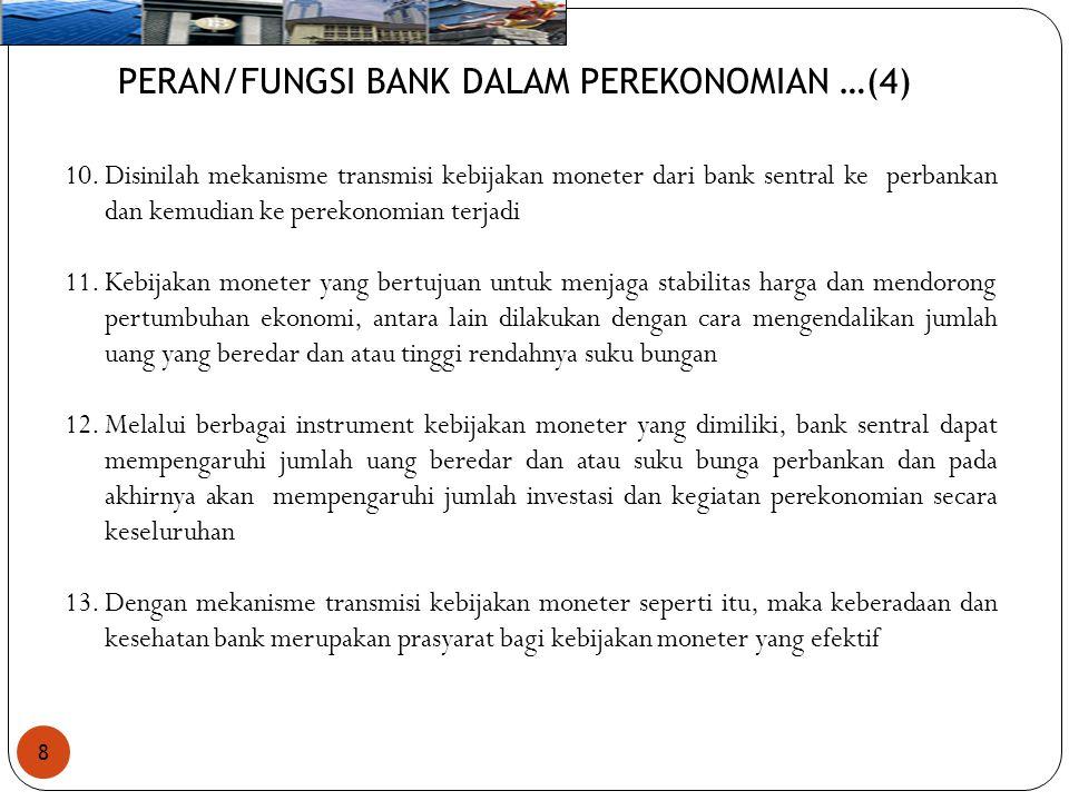 8 PERAN/FUNGSI BANK DALAM PEREKONOMIAN …(4) 10.Disinilah mekanisme transmisi kebijakan moneter dari bank sentral ke perbankan dan kemudian ke perekono