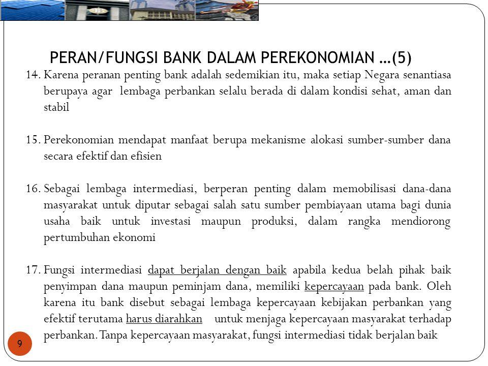 9 PERAN/FUNGSI BANK DALAM PEREKONOMIAN …(5) 14.Karena peranan penting bank adalah sedemikian itu, maka setiap Negara senantiasa berupaya agar lembaga