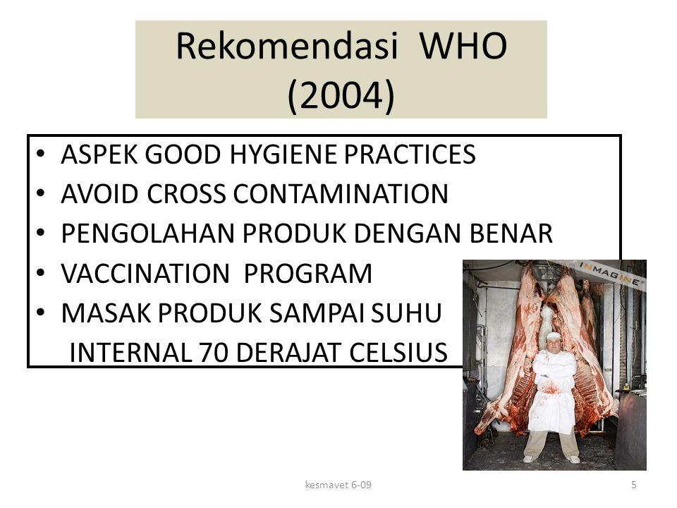 Rekomendasi WHO (2004) ASPEK GOOD HYGIENE PRACTICES AVOID CROSS CONTAMINATION PENGOLAHAN PRODUK DENGAN BENAR VACCINATION PROGRAM MASAK PRODUK SAMPAI SUHU INTERNAL 70 DERAJAT CELSIUS 5kesmavet 6-09