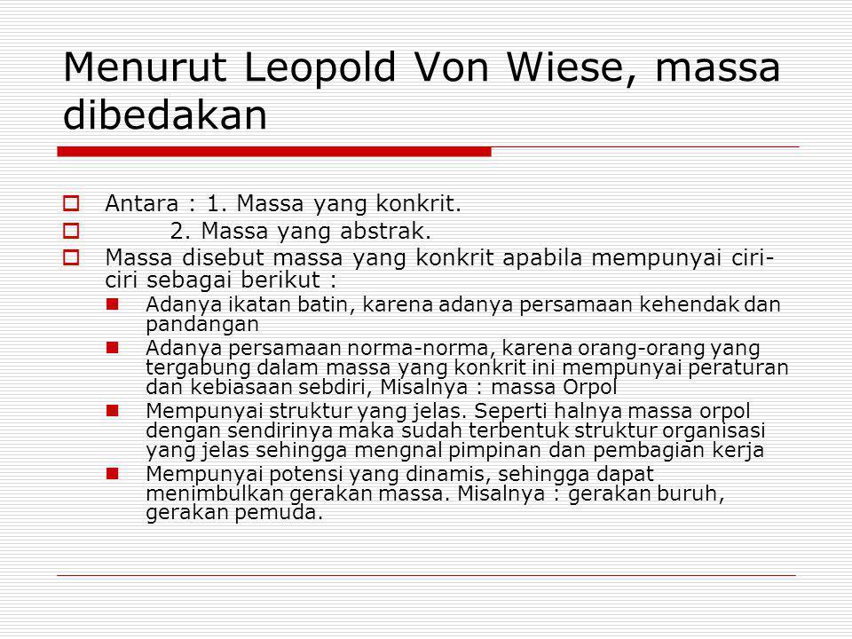 Menurut Leopold Von Wiese, massa dibedakan  Antara : 1. Massa yang konkrit.  2. Massa yang abstrak.  Massa disebut massa yang konkrit apabila mempu