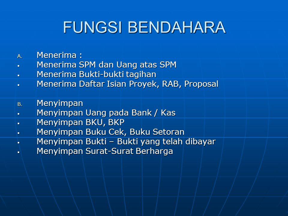 FUNGSI BENDAHARA A. Menerima :  Menerima SPM dan Uang atas SPM  Menerima Bukti-bukti tagihan  Menerima Daftar Isian Proyek, RAB, Proposal B. Menyim