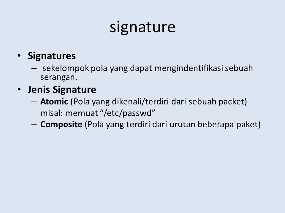 signature Signatures – sekelompok pola yang dapat mengindentifikasi sebuah serangan. Jenis Signature – Atomic (Pola yang dikenali/terdiri dari sebuah