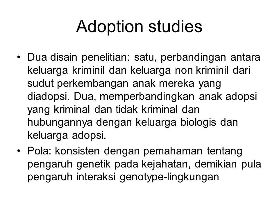 Adoption studies Dua disain penelitian: satu, perbandingan antara keluarga kriminil dan keluarga non kriminil dari sudut perkembangan anak mereka yang