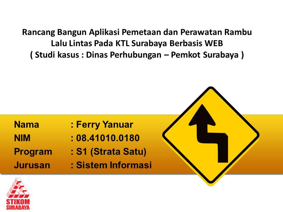 Rancang Bangun Aplikasi Pemetaan dan Perawatan Rambu Lalu Lintas Pada KTL Surabaya Berbasis WEB ( Studi kasus : Dinas Perhubungan – Pemkot Surabaya )