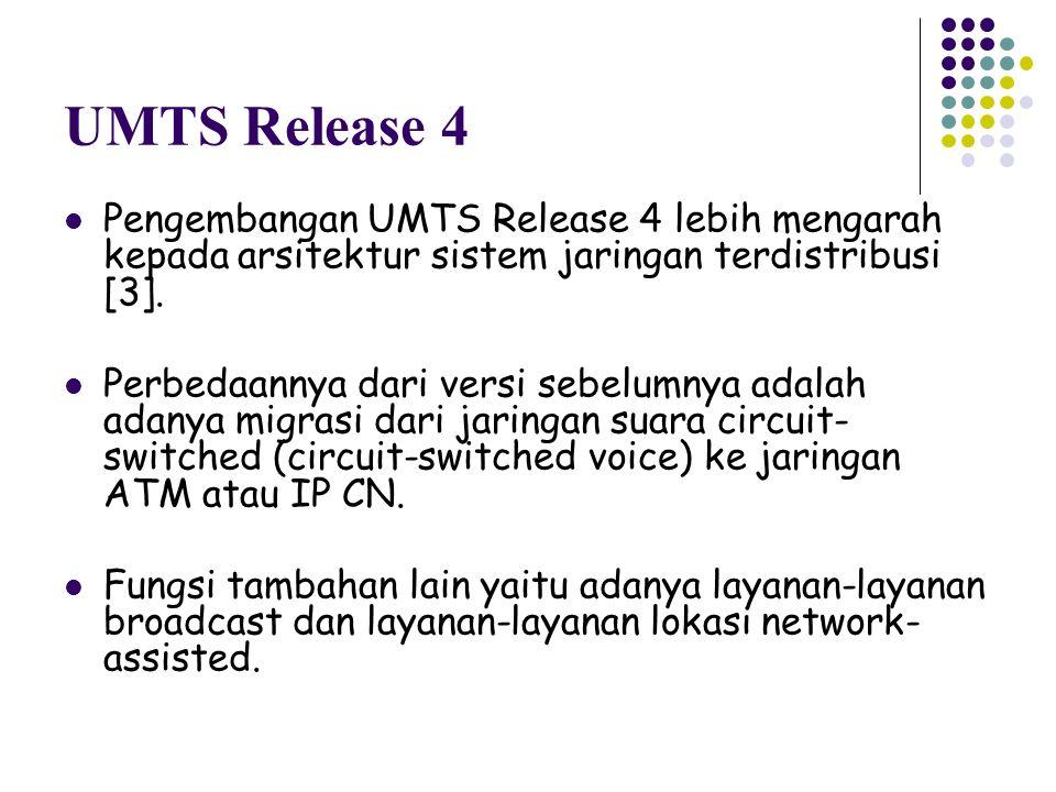 UMTS Release 4 Pengembangan UMTS Release 4 lebih mengarah kepada arsitektur sistem jaringan terdistribusi [3]. Perbedaannya dari versi sebelumnya adal