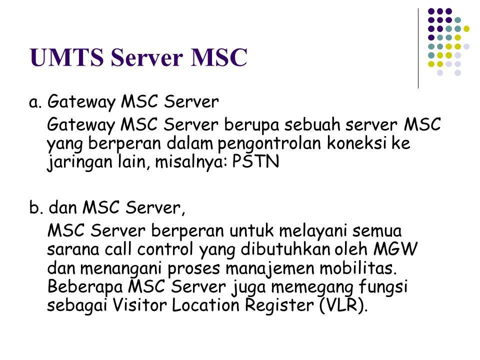 UMTS Server MSC a. Gateway MSC Server Gateway MSC Server berupa sebuah server MSC yang berperan dalam pengontrolan koneksi ke jaringan lain, misalnya: