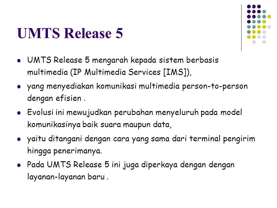 UMTS Release 5 UMTS Release 5 mengarah kepada sistem berbasis multimedia (IP Multimedia Services [IMS]), yang menyediakan komunikasi multimedia person