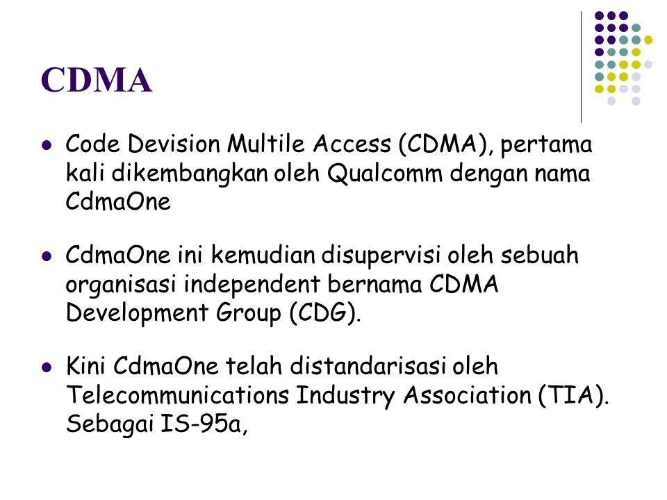 CDMA Code Devision Multile Access (CDMA), pertama kali dikembangkan oleh Qualcomm dengan nama CdmaOne CdmaOne ini kemudian disupervisi oleh sebuah org