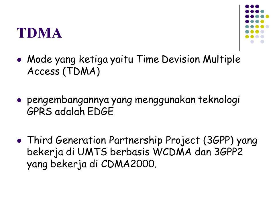 TDMA Mode yang ketiga yaitu Time Devision Multiple Access (TDMA) pengembangannya yang menggunakan teknologi GPRS adalah EDGE Third Generation Partners